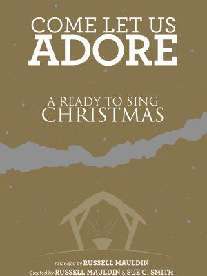 "Christmas Cantata, ""Come Let Us Adore,"" Sunday, Dec. 11th, 10:30am"